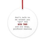 Don't Talk to Me - Happy Ornament (Round)