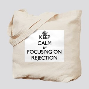 Keep Calm by focusing on Rejection Tote Bag