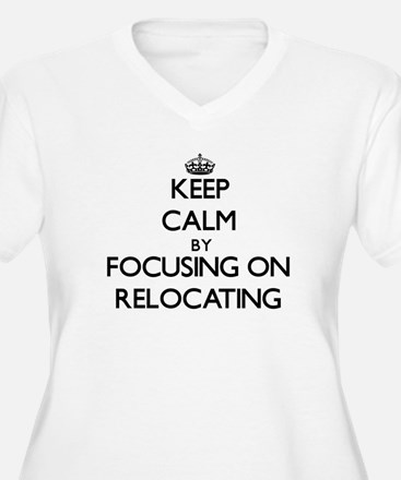 Keep Calm by focusing on Relocat Plus Size T-Shirt