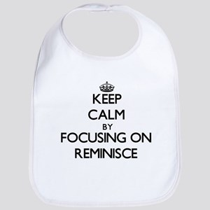 Keep Calm by focusing on Reminisce Bib