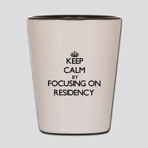Keep Calm by focusing on Residency Shot Glass