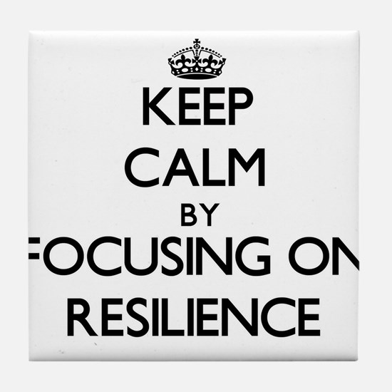 Keep Calm by focusing on Resilience Tile Coaster