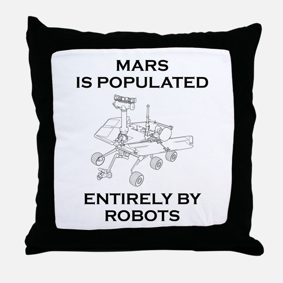 Mars Is Populated Entirely By Robots Throw Pillow