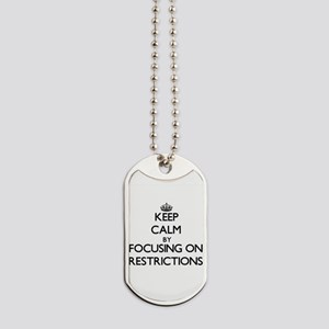Keep Calm by focusing on Restrictions Dog Tags