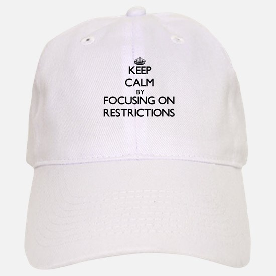 Keep Calm by focusing on Restrictions Baseball Baseball Cap