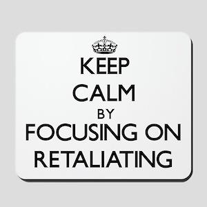 Keep Calm by focusing on Retaliating Mousepad