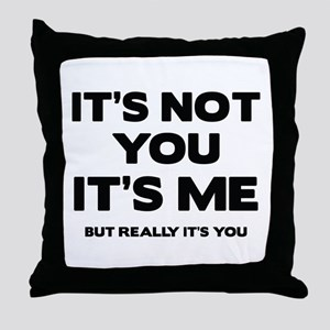 It's Not You. It's Me. But Really It's You. Throw