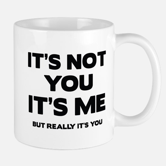 It's Not You. It's Me. But Really It's You. Mug