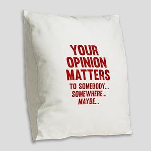 Your Opinion Matters Burlap Throw Pillow