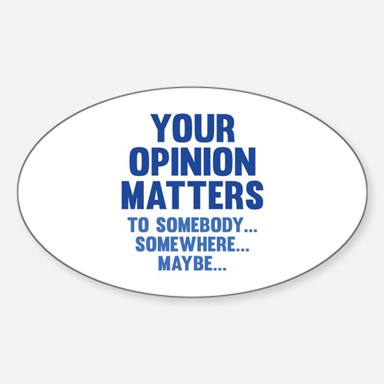 Your Opinion Matters Sticker (Oval)