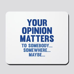 Your Opinion Matters Mousepad