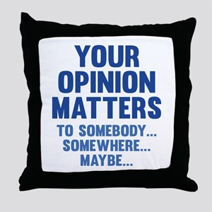 Your Opinion Matters Throw Pillow