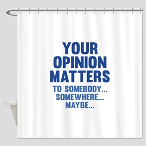 Your Opinion Matters Shower Curtain