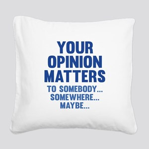 Your Opinion Matters Square Canvas Pillow
