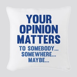 Your Opinion Matters Woven Throw Pillow