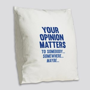 Your Opinion Matters Burlap Throw Pillow