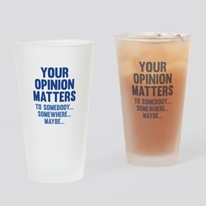 Your Opinion Matters Drinking Glass