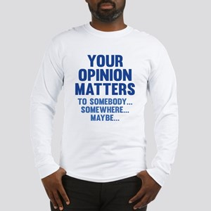 Your Opinion Matters Long Sleeve T-Shirt
