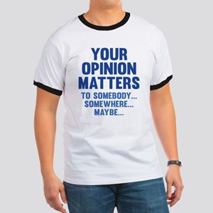 Your Opinion Matters Ringer T