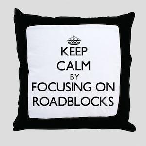 Keep Calm by focusing on Roadblocks Throw Pillow