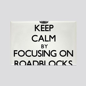 Keep Calm by focusing on Roadblocks Magnets