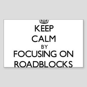 Keep Calm by focusing on Roadblocks Sticker