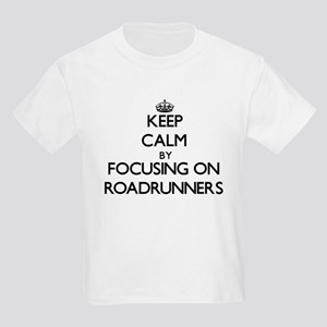 Keep Calm by focusing on Roadrunners T-Shirt