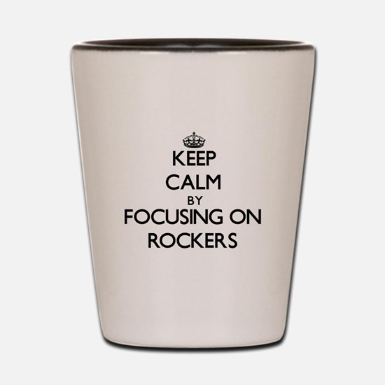 Keep Calm by focusing on Rockers Shot Glass