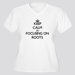 Keep Calm by focusing on Roots Plus Size T-Shirt