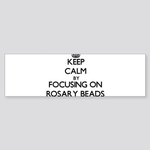 Keep Calm by focusing on Rosary Bea Bumper Sticker
