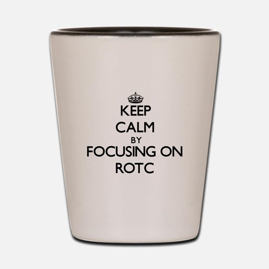 Keep Calm by focusing on Rotc Shot Glass