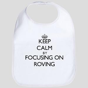 Keep Calm by focusing on Roving Bib