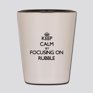 Keep Calm by focusing on Rubble Shot Glass