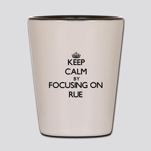 Keep Calm by focusing on Rue Shot Glass