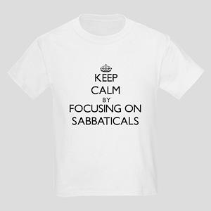 Keep Calm by focusing on Sabbaticals T-Shirt