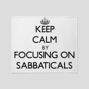 Keep Calm by focusing on Sabbaticals Throw Blanket