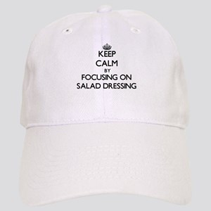 Keep Calm by focusing on Salad Dressing Cap
