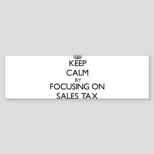 Keep Calm by focusing on Sales Tax Bumper Sticker