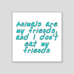 "Animals are my friends - Square Sticker 3"" x 3"""