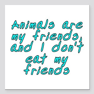 """Animals are my friends - Square Car Magnet 3"""" x 3"""""""