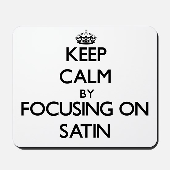 Keep Calm by focusing on Satin Mousepad