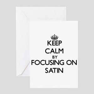 Keep Calm by focusing on Satin Greeting Cards