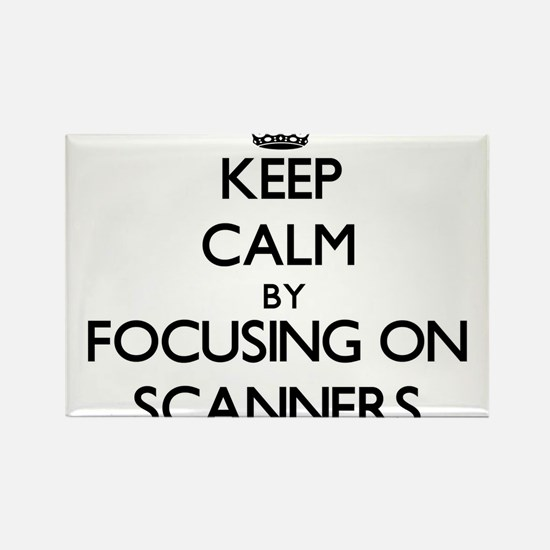 Keep Calm by focusing on Scanners Magnets