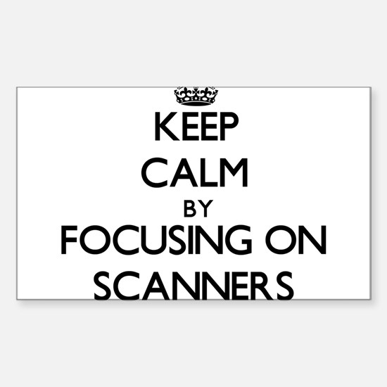 Keep Calm by focusing on Scanners Decal