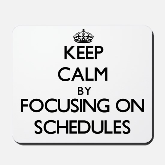 Keep Calm by focusing on Schedules Mousepad