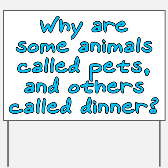 Pets or dinner? Yard Sign