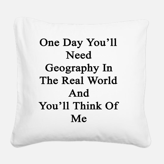 One Day You'll Need Geography Square Canvas Pillow