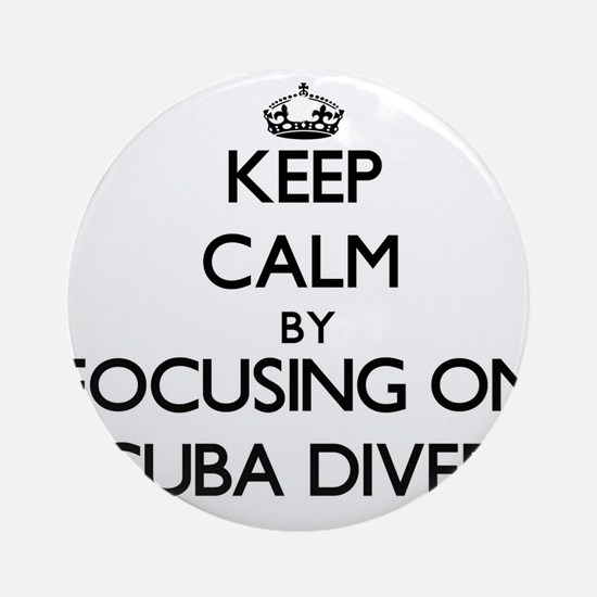Keep Calm by focusing on Scuba Di Ornament (Round)