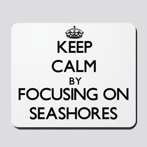 Keep Calm by focusing on Seashores Mousepad
