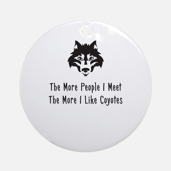 The More People I Meet The More I Like Coyotes Orn